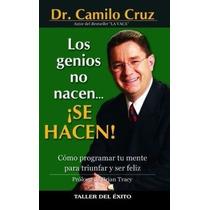 Los Genios No Nacen, Se Hacen. Camilo Cruz.