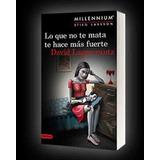 Ebook Lo Que No Te Mata Te Hace Mas Fuerte David Lagercrantz