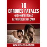 10 Errores Fatales Que Cometen Las Mujeres En La Cama