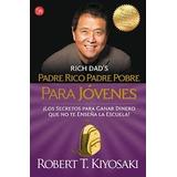 Padre Rico, Padre Pobre Para Jóvenes. Robert T. Kiyosaki.